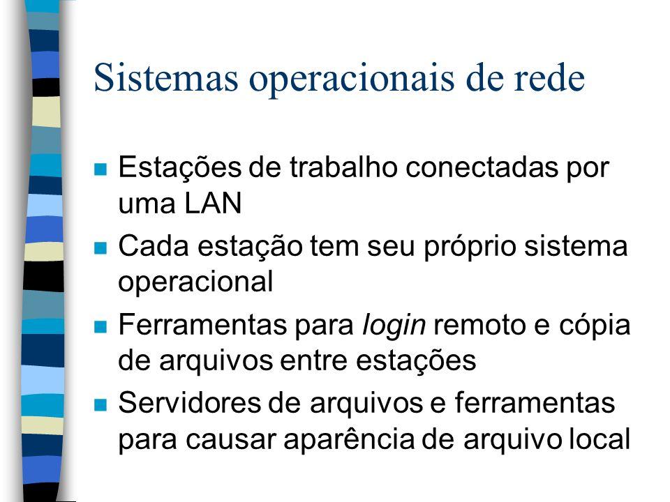 Sistemas operacionais de rede n Estações de trabalho conectadas por uma LAN n Cada estação tem seu próprio sistema operacional n Ferramentas para logi