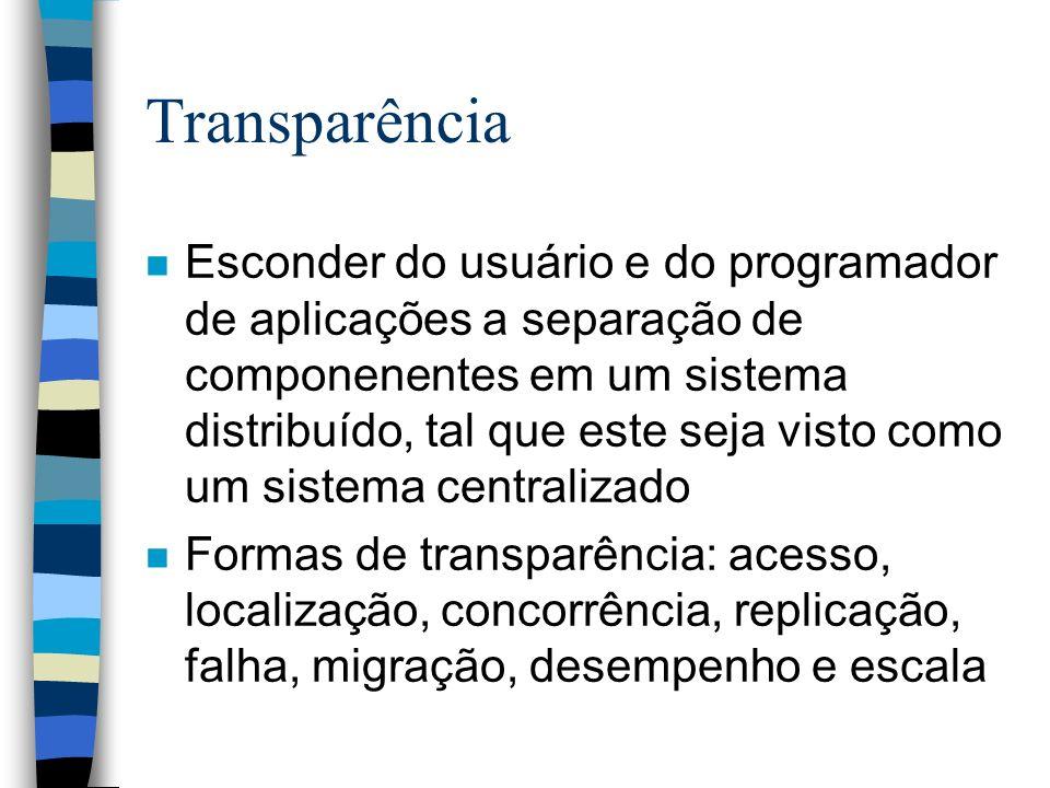 Transparência n Esconder do usuário e do programador de aplicações a separação de componenentes em um sistema distribuído, tal que este seja visto com