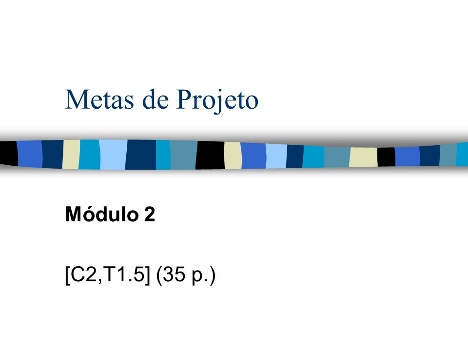 Metas de Projeto Módulo 2 [C2,T1.5] (35 p.)