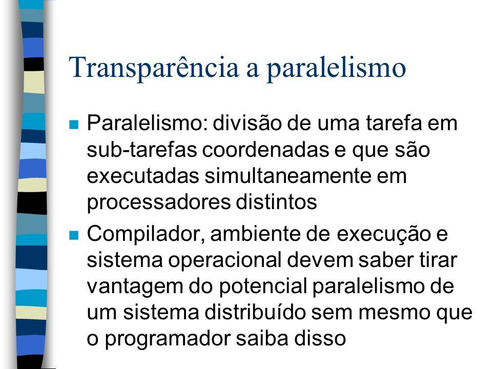 Transparência a paralelismo n Paralelismo: divisão de uma tarefa em sub-tarefas coordenadas e que são executadas simultaneamente em processadores dist