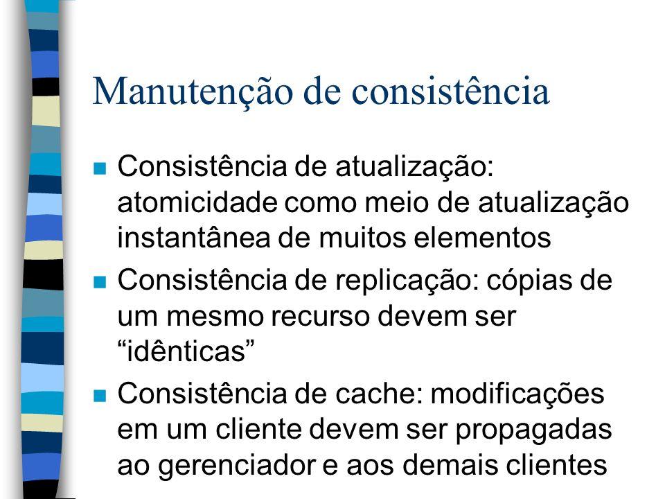 Manutenção de consistência n Consistência de atualização: atomicidade como meio de atualização instantânea de muitos elementos n Consistência de repli