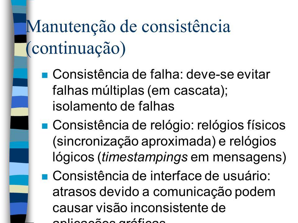 Manutenção de consistência (continuação) n Consistência de falha: deve-se evitar falhas múltiplas (em cascata); isolamento de falhas n Consistência de
