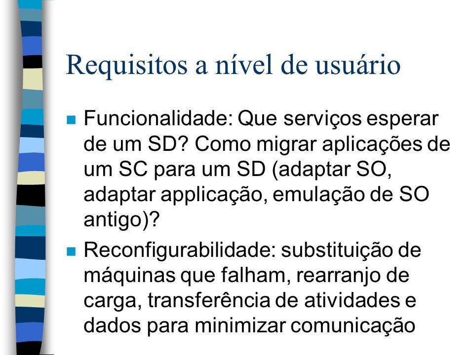 Requisitos a nível de usuário n Funcionalidade: Que serviços esperar de um SD? Como migrar aplicações de um SC para um SD (adaptar SO, adaptar applica