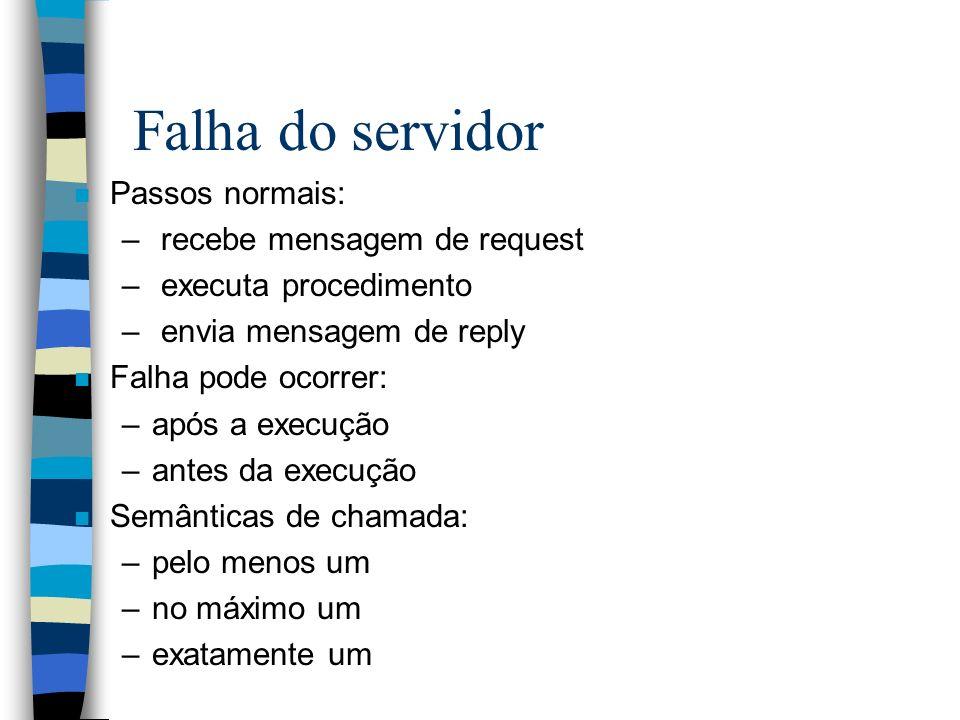 Falha do servidor n Passos normais: – recebe mensagem de request – executa procedimento – envia mensagem de reply n Falha pode ocorrer: –após a execuç