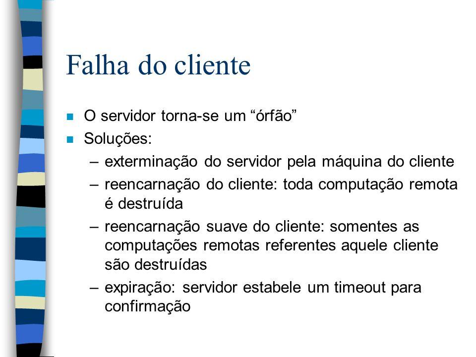 Falha do cliente n O servidor torna-se um órfão n Soluções: –exterminação do servidor pela máquina do cliente –reencarnação do cliente: toda computaçã