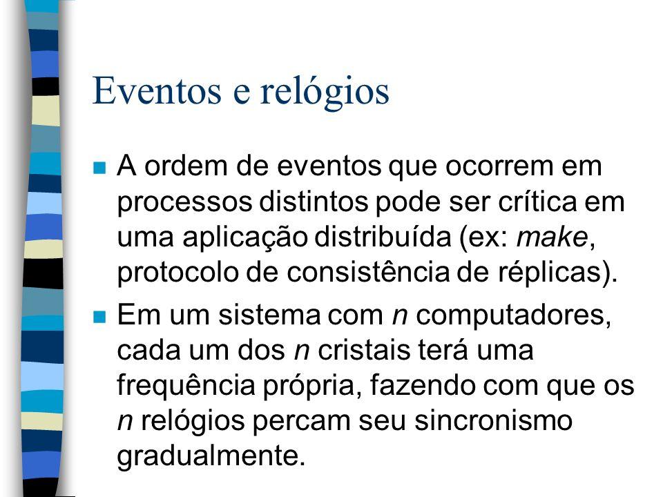 Eventos e relógios n A ordem de eventos que ocorrem em processos distintos pode ser crítica em uma aplicação distribuída (ex: make, protocolo de consi