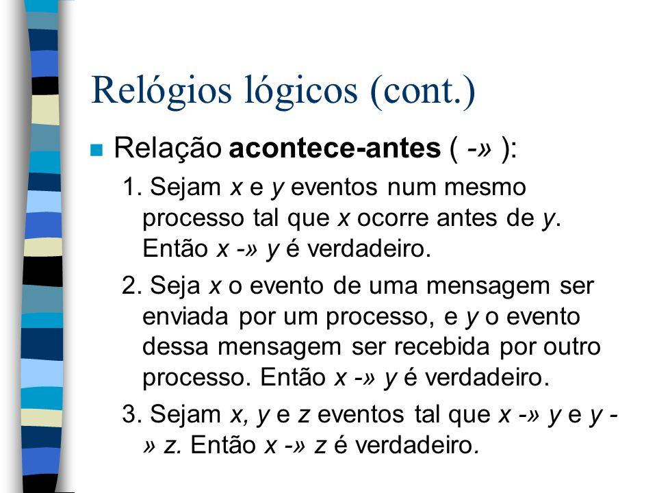 Relógios lógicos (cont.) n Relação acontece-antes ( -» ): 1. Sejam x e y eventos num mesmo processo tal que x ocorre antes de y. Então x -» y é verdad