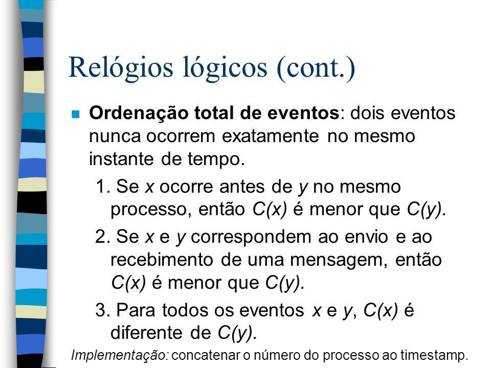 Relógios lógicos (cont.) n Ordenação total de eventos: dois eventos nunca ocorrem exatamente no mesmo instante de tempo. 1. Se x ocorre antes de y no