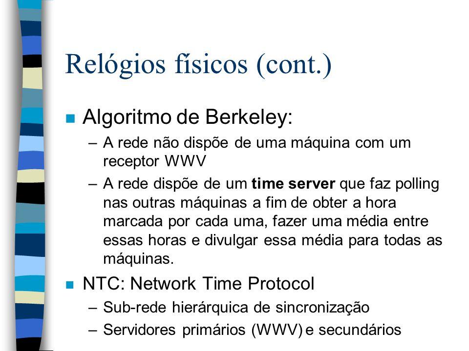 Relógios físicos (cont.) n Algoritmo de Berkeley: –A rede não dispõe de uma máquina com um receptor WWV –A rede dispõe de um time server que faz polli