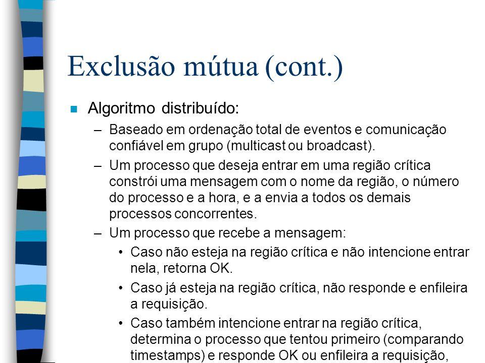 Exclusão mútua (cont.) n Algoritmo distribuído: –Baseado em ordenação total de eventos e comunicação confiável em grupo (multicast ou broadcast). –Um