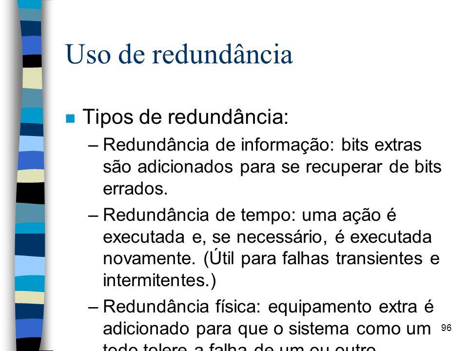 96 Uso de redundância n Tipos de redundância: –Redundância de informação: bits extras são adicionados para se recuperar de bits errados. –Redundância