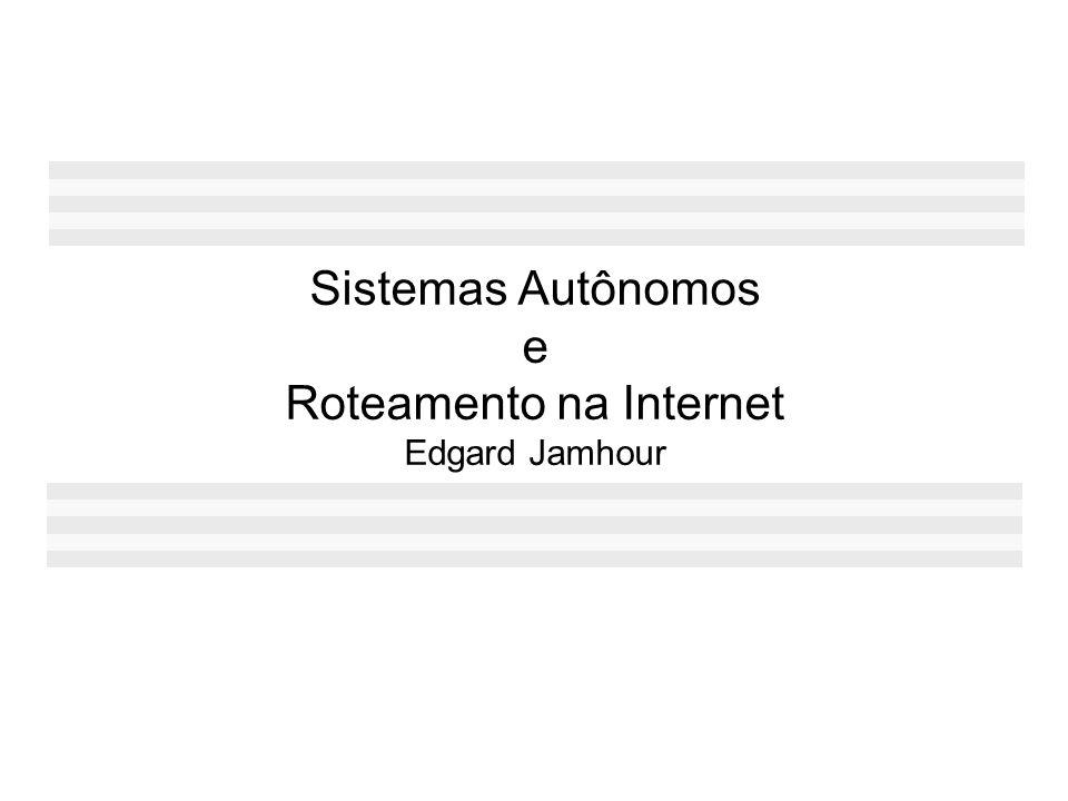 EGP e IGP AB C D E FG I J H EGP SISTEMA AUTÔNOMO 1 SISTEMA AUTÔNOMO 2 IGP Conhece todas as rotas da Internet Conhece apenas as rotas no interior do AS M L 216.1.2.0/24 220.2.1.0/24 prefixo: 220.2.0.0/16 prefixo: 216.1.2.0/16 CPE