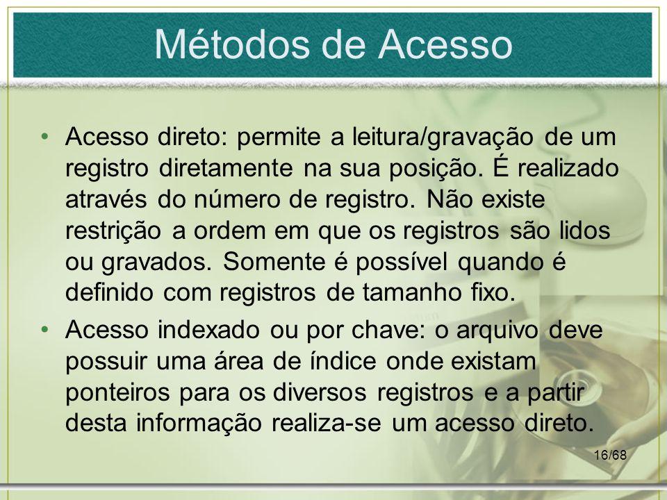 16/68 Métodos de Acesso Acesso direto: permite a leitura/gravação de um registro diretamente na sua posição. É realizado através do número de registro