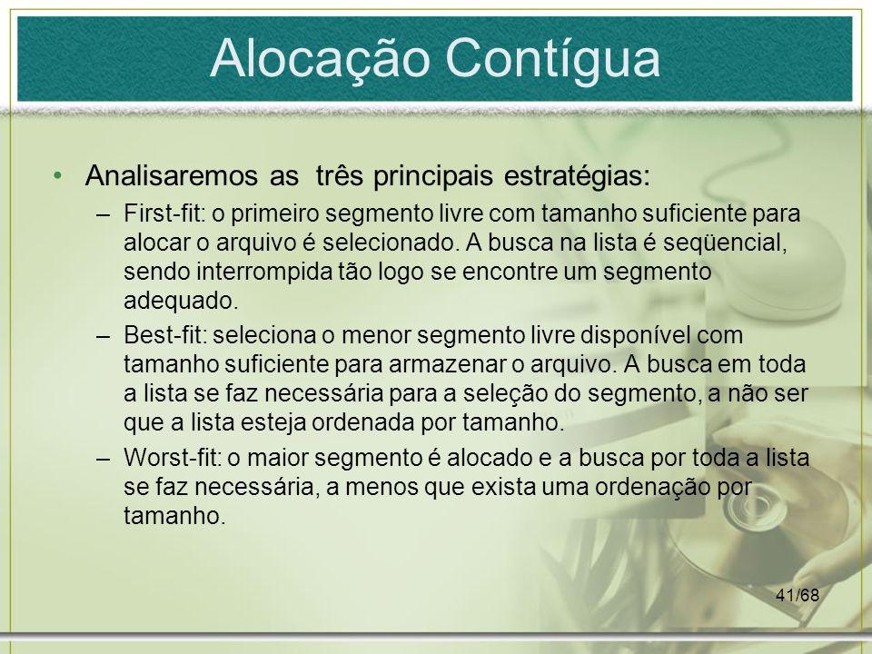 41/68 Alocação Contígua Analisaremos as três principais estratégias: –First-fit: o primeiro segmento livre com tamanho suficiente para alocar o arquiv