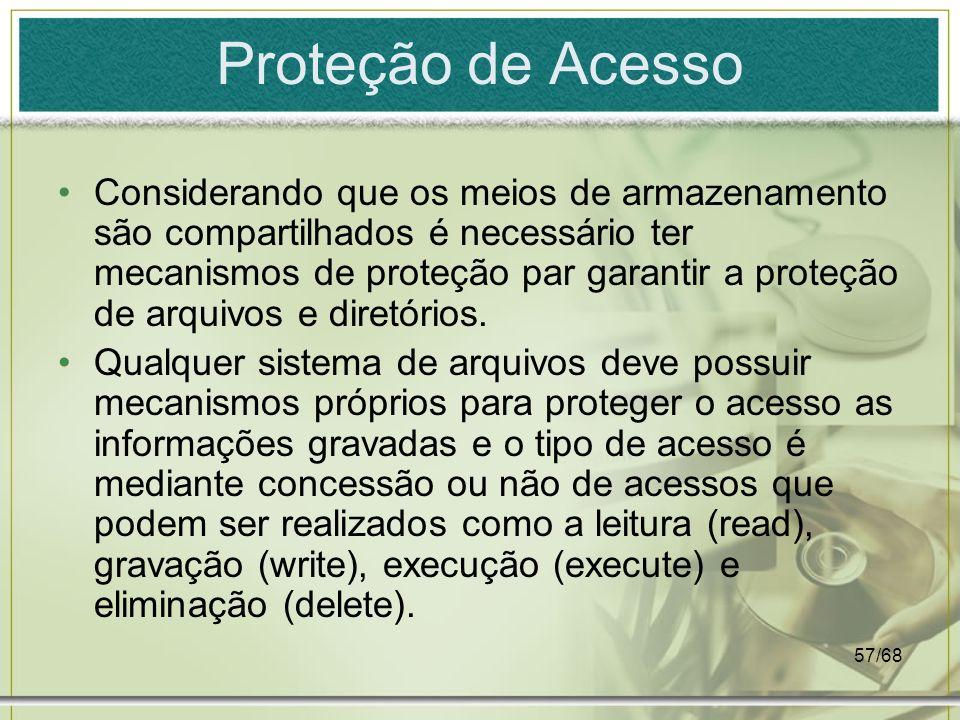 57/68 Proteção de Acesso Considerando que os meios de armazenamento são compartilhados é necessário ter mecanismos de proteção par garantir a proteção