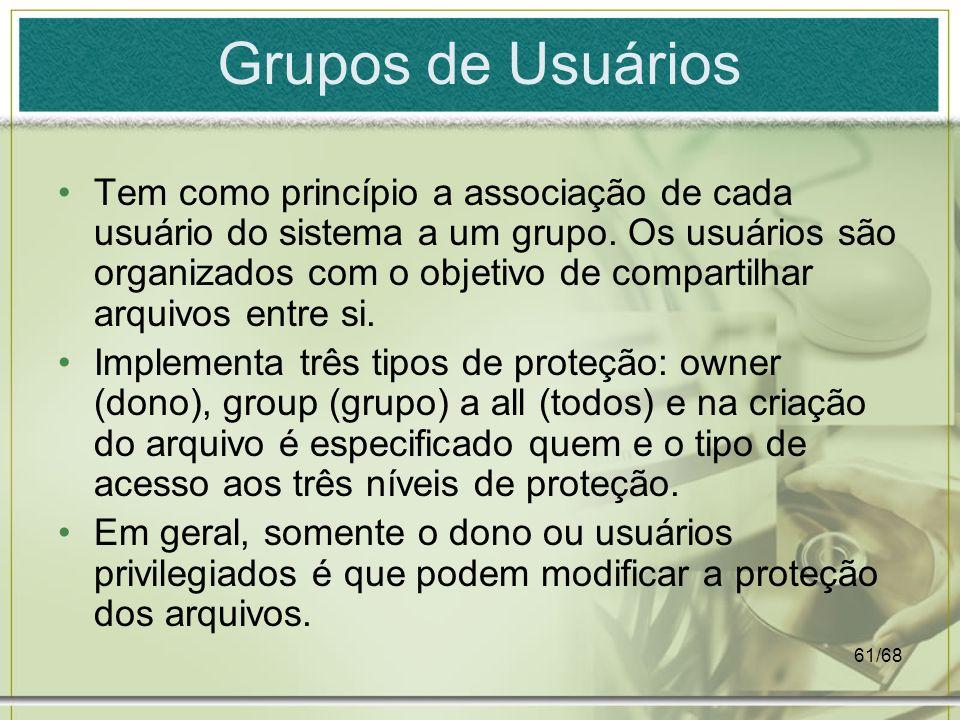 61/68 Grupos de Usuários Tem como princípio a associação de cada usuário do sistema a um grupo. Os usuários são organizados com o objetivo de comparti