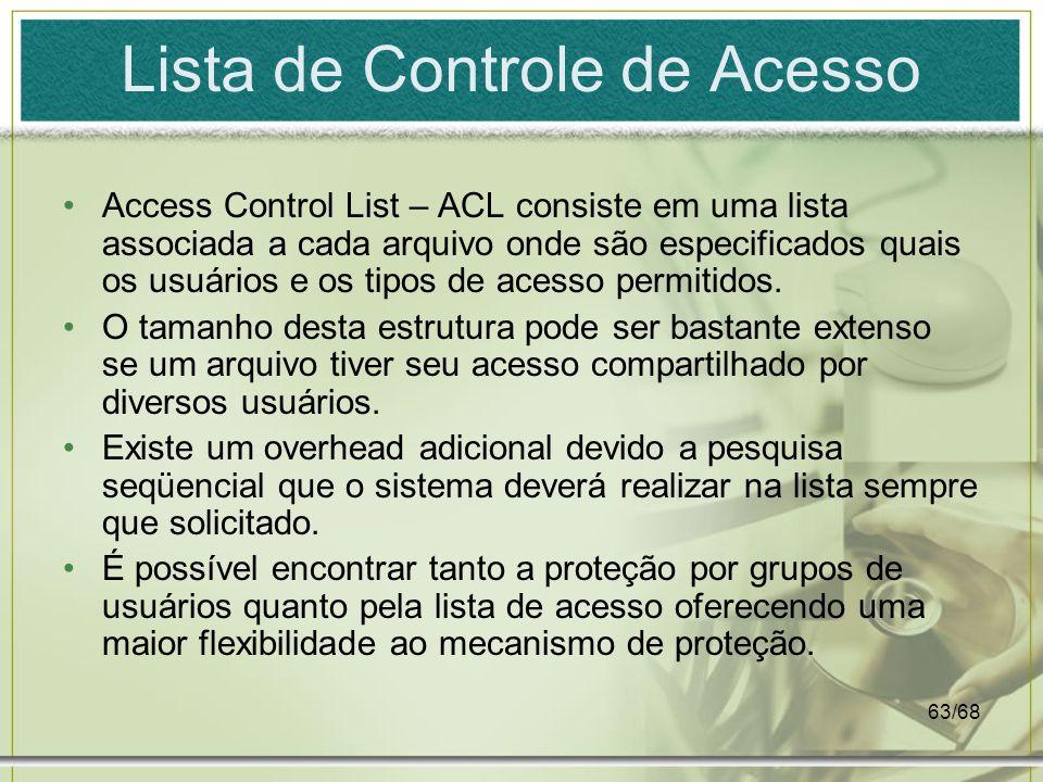 63/68 Lista de Controle de Acesso Access Control List – ACL consiste em uma lista associada a cada arquivo onde são especificados quais os usuários e