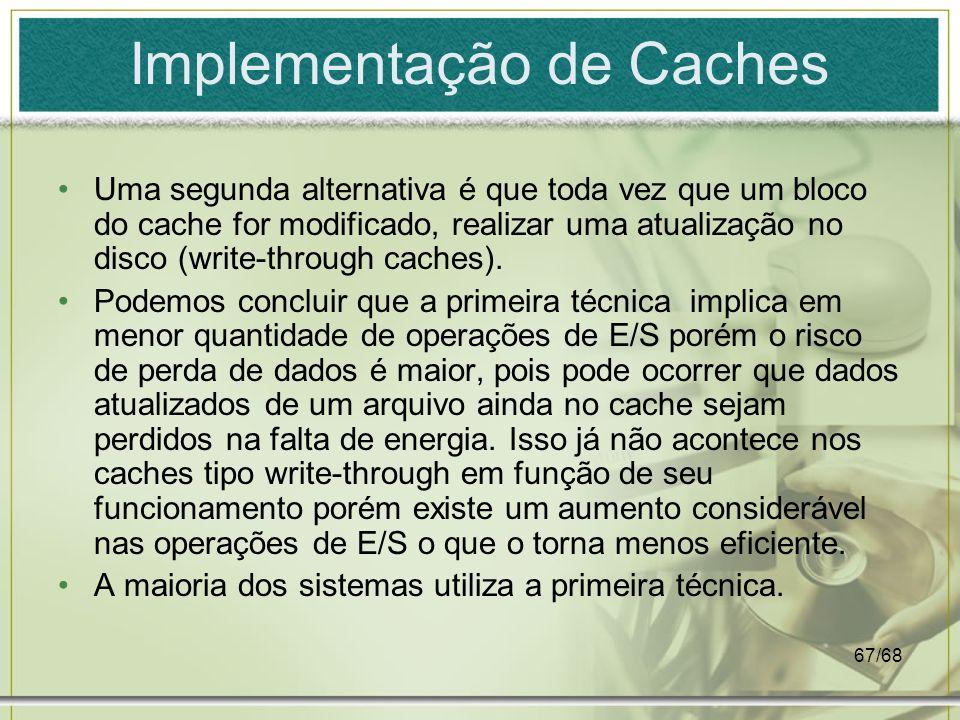 67/68 Implementação de Caches Uma segunda alternativa é que toda vez que um bloco do cache for modificado, realizar uma atualização no disco (write-th