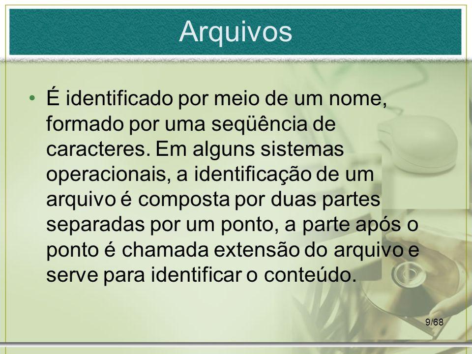 9/68 Arquivos É identificado por meio de um nome, formado por uma seqüência de caracteres. Em alguns sistemas operacionais, a identificação de um arqu