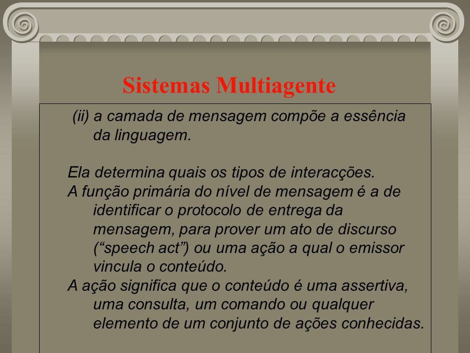Sistemas Multiagente (ii) a camada de mensagem compõe a essência da linguagem. Ela determina quais os tipos de interacções. A função primária do nível