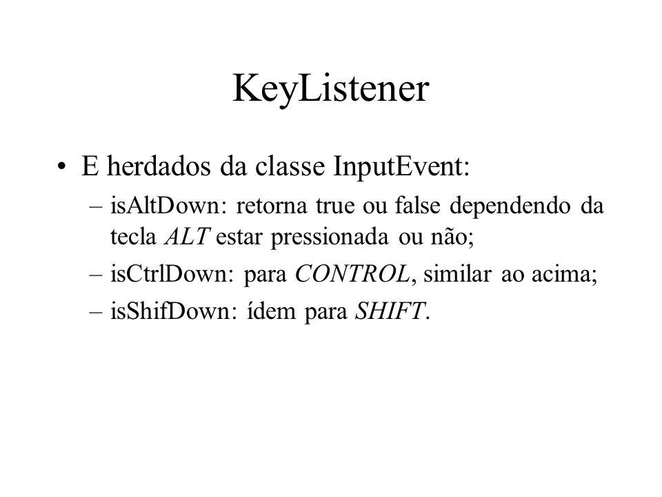 KeyListener E herdados da classe InputEvent: –isAltDown: retorna true ou false dependendo da tecla ALT estar pressionada ou não; –isCtrlDown: para CON