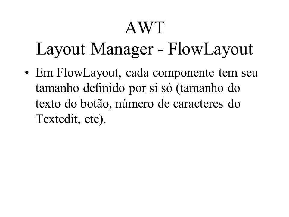 AWT Layout Manager - FlowLayout Em FlowLayout, cada componente tem seu tamanho definido por si só (tamanho do texto do botão, número de caracteres do