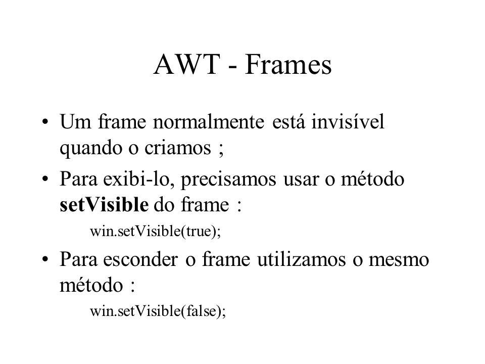 AWT - Frames Um frame normalmente está invisível quando o criamos ; Para exibi-lo, precisamos usar o método setVisible do frame : win.setVisible(true)