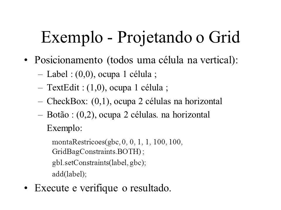 Exemplo - Projetando o Grid Posicionamento (todos uma célula na vertical): –Label : (0,0), ocupa 1 célula ; –TextEdit : (1,0), ocupa 1 célula ; –Check