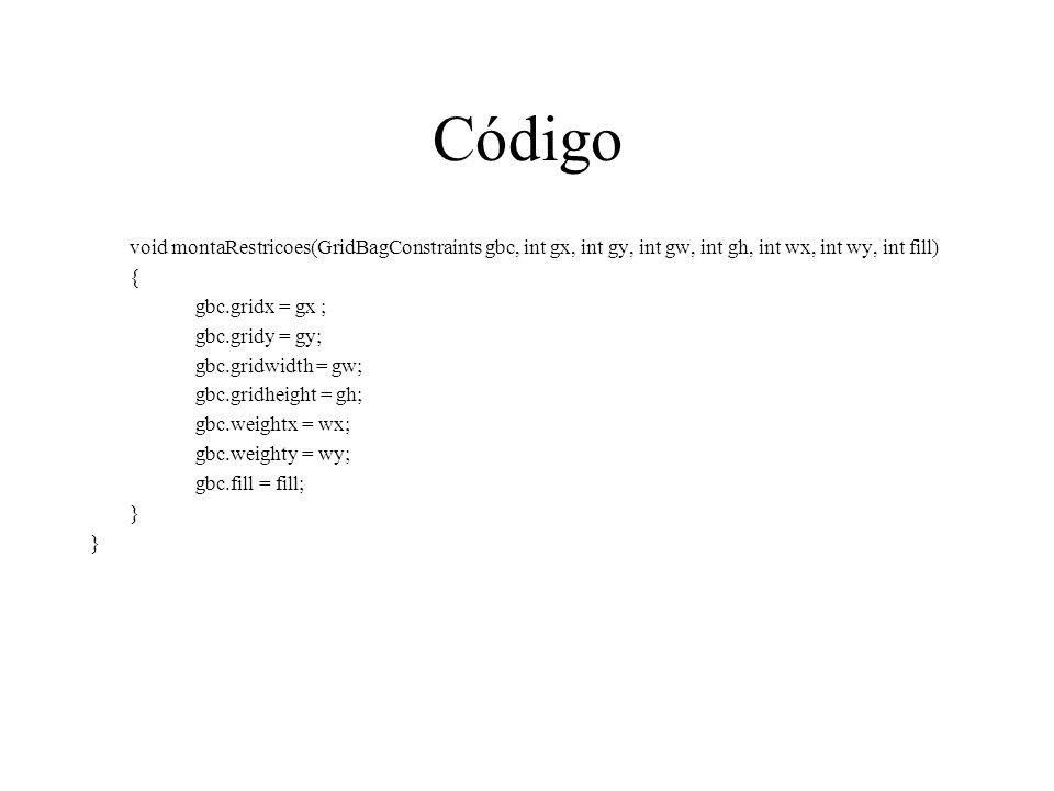 Código void montaRestricoes(GridBagConstraints gbc, int gx, int gy, int gw, int gh, int wx, int wy, int fill) { gbc.gridx = gx ; gbc.gridy = gy; gbc.g