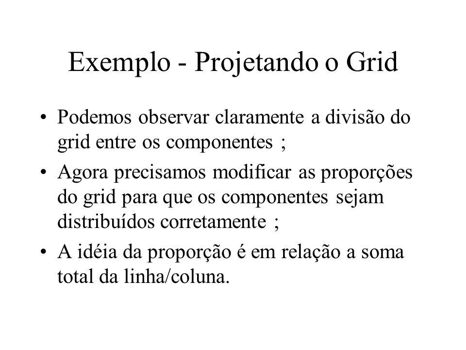 Exemplo - Projetando o Grid Podemos observar claramente a divisão do grid entre os componentes ; Agora precisamos modificar as proporções do grid para