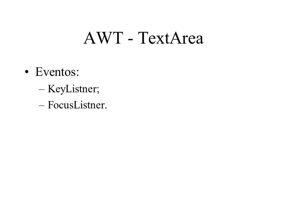 AWT - TextArea Eventos: –KeyListner; –FocusListner.