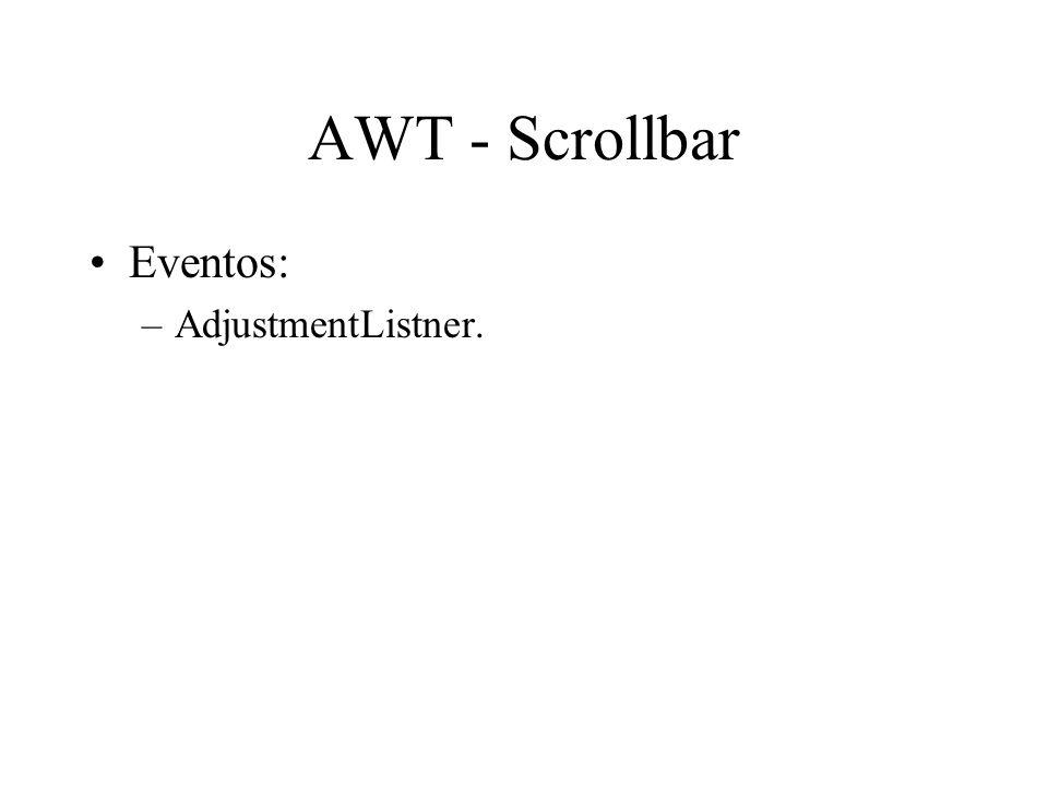 AWT - Scrollbar Eventos: –AdjustmentListner.