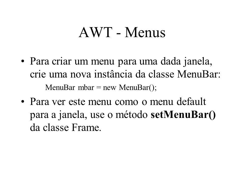 Para criar um menu para uma dada janela, crie uma nova instância da classe MenuBar: MenuBar mbar = new MenuBar(); Para ver este menu como o menu defau