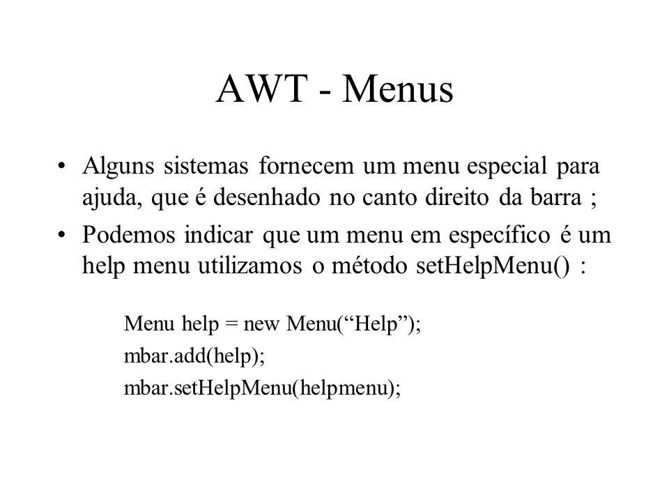AWT - Menus Alguns sistemas fornecem um menu especial para ajuda, que é desenhado no canto direito da barra ; Podemos indicar que um menu em específic