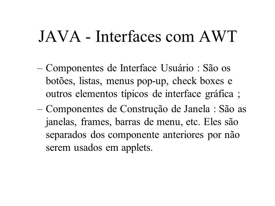 JAVA - Interfaces com AWT –Componentes de Interface Usuário : São os botões, listas, menus pop-up, check boxes e outros elementos típicos de interface
