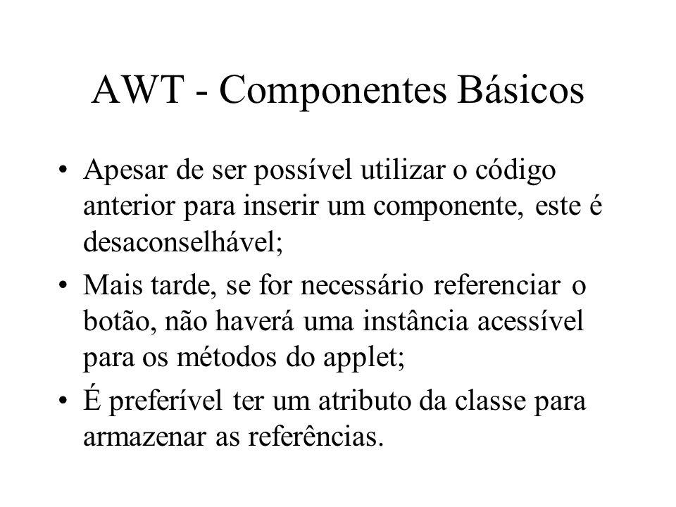 AWT - Componentes Básicos Apesar de ser possível utilizar o código anterior para inserir um componente, este é desaconselhável; Mais tarde, se for nec