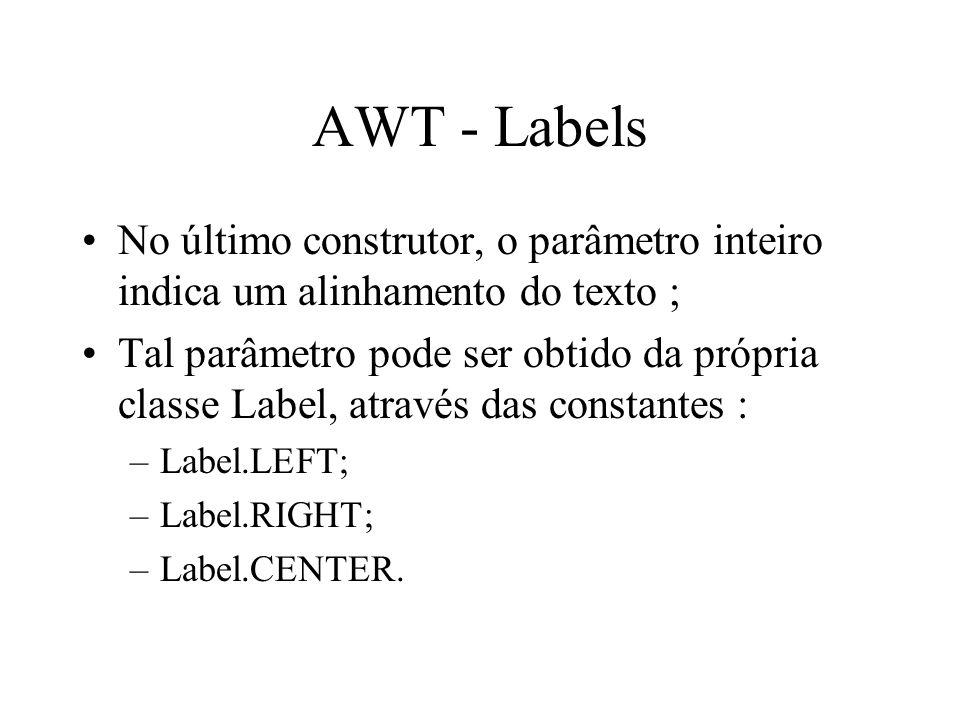 AWT - Labels No último construtor, o parâmetro inteiro indica um alinhamento do texto ; Tal parâmetro pode ser obtido da própria classe Label, através