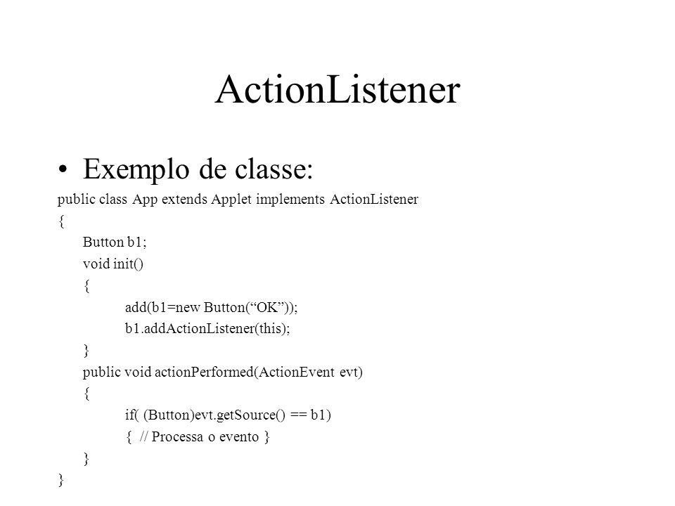 ActionListener Exemplo de classe: public class App extends Applet implements ActionListener { Button b1; void init() { add(b1=new Button(OK)); b1.addA