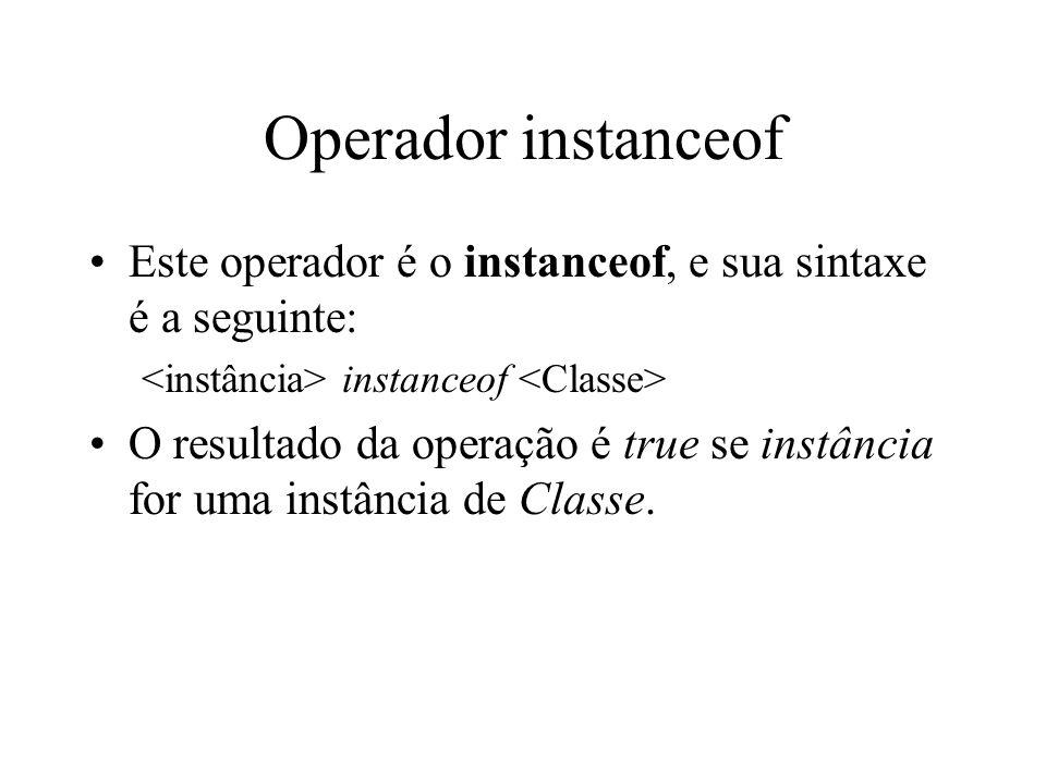 Operador instanceof Este operador é o instanceof, e sua sintaxe é a seguinte: instanceof O resultado da operação é true se instância for uma instância