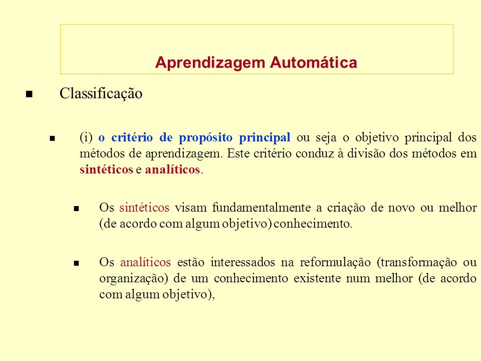 Aprendizagem Automática Classificação (i) o critério de propósito principal ou seja o objetivo principal dos métodos de aprendizagem.