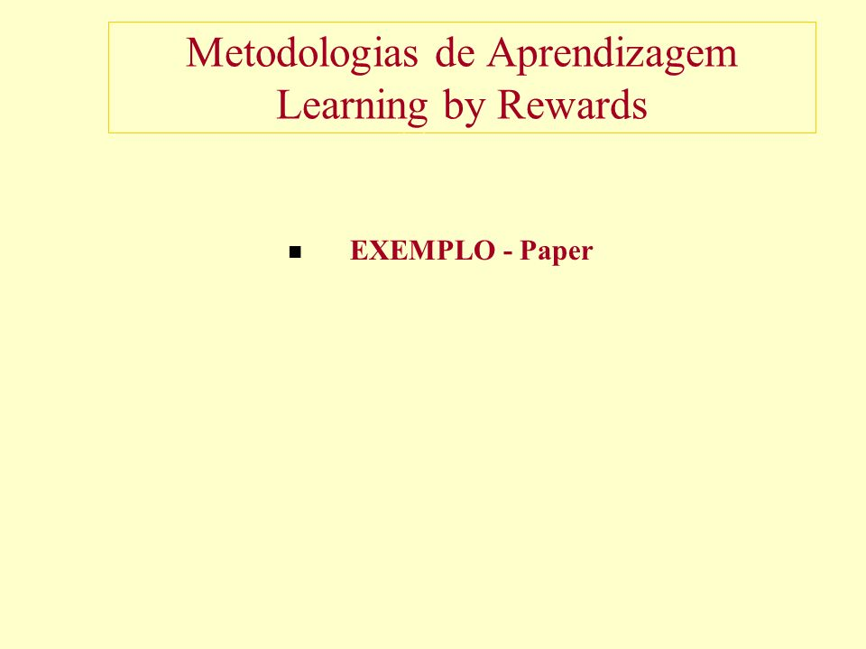 Metodologias de Aprendizagem Learning by Rewards EXEMPLO - Paper