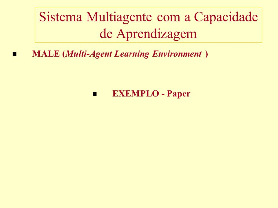 Sistema Multiagente com a Capacidade de Aprendizagem MALE (Multi-Agent Learning Environment ) EXEMPLO - Paper