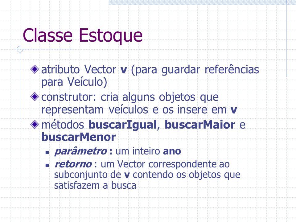 Classe Estoque atributo Vector v (para guardar referências para Veículo) construtor: cria alguns objetos que representam veículos e os insere em v mét