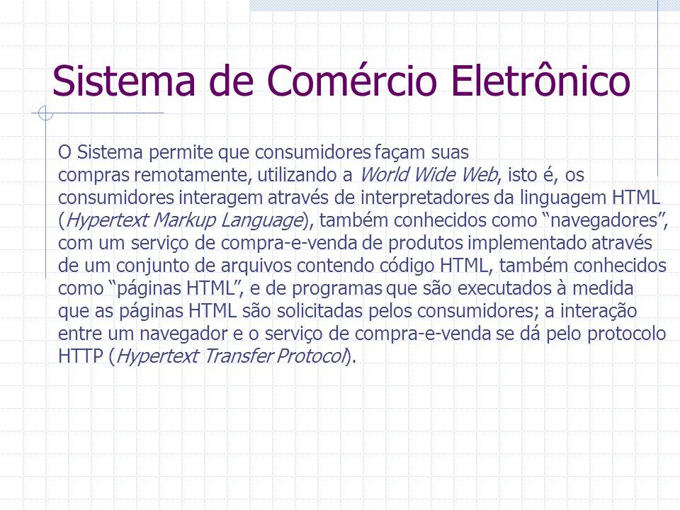 Sistema de Comércio Eletrônico O Sistema permite que consumidores façam suas compras remotamente, utilizando a World Wide Web, isto é, os consumidores