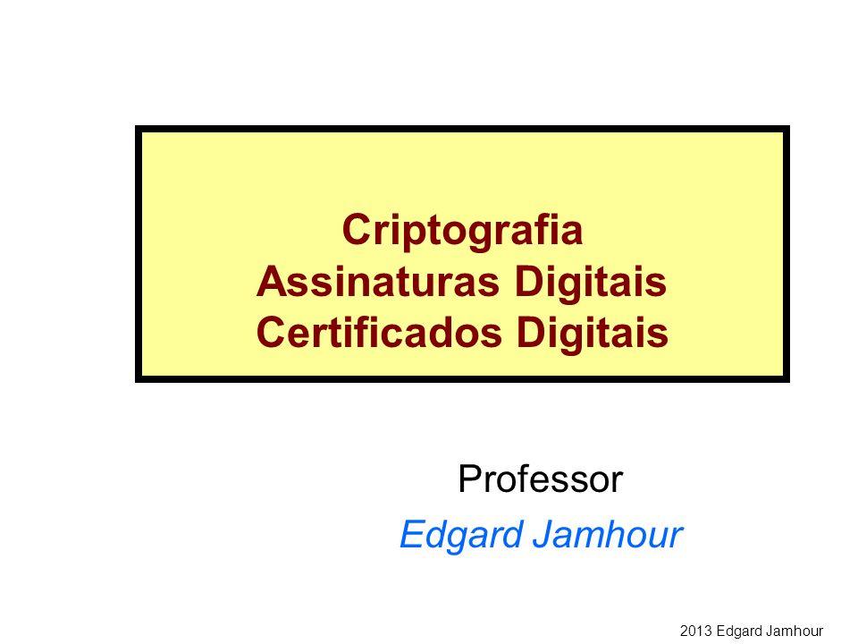 2013 Edgard Jamhour Professor Edgard Jamhour Criptografia Assinaturas Digitais Certificados Digitais