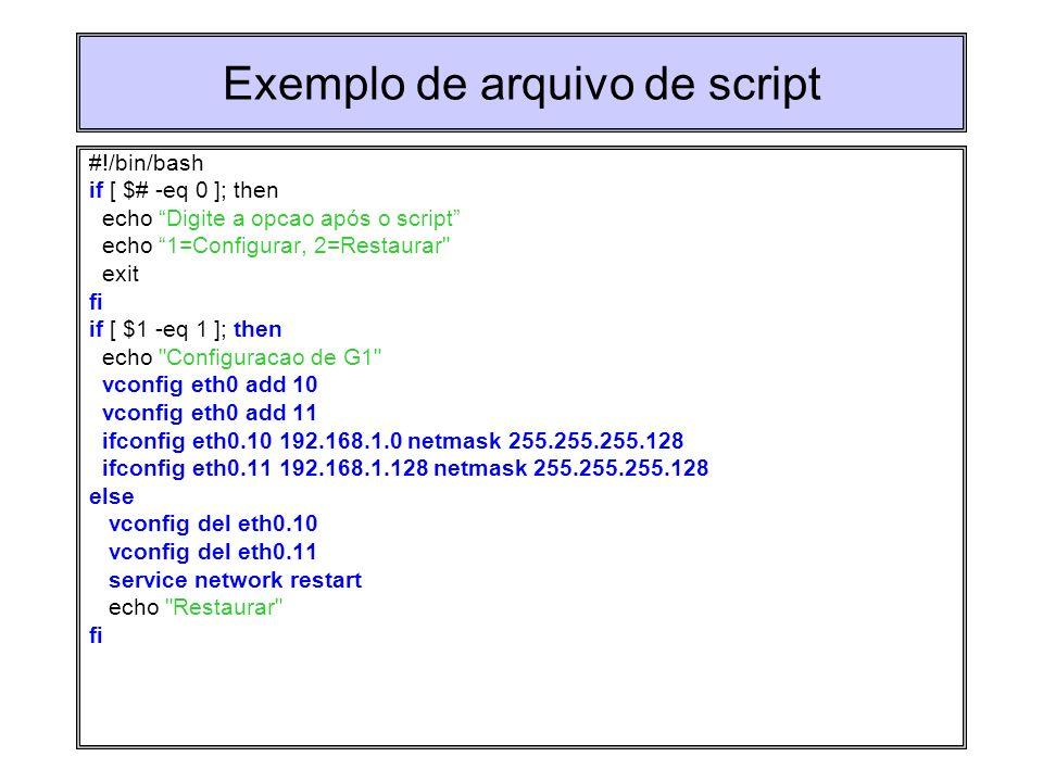 Exemplo de arquivo de script #!/bin/bash if [ $# -eq 0 ]; then echo Digite a opcao após o script echo 1=Configurar, 2=Restaurar
