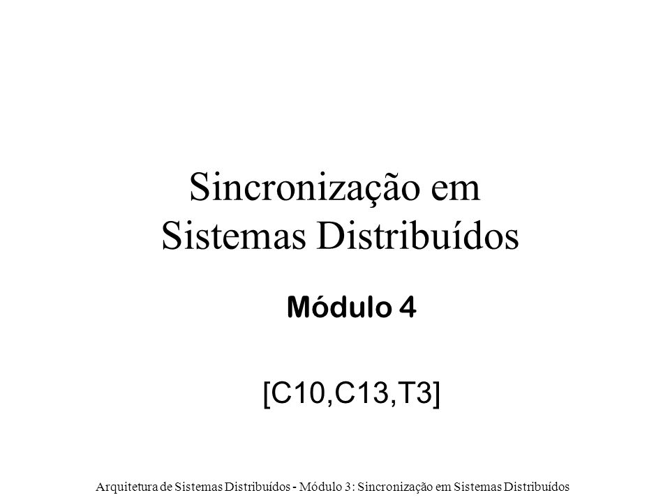 Arquitetura de Sistemas Distribuídos - Módulo 3: Sincronização em Sistemas Distribuídos 2 Conteúdo Relógios lógicos Relógicos físicos Exclusão mútua Algoritmos de eleição