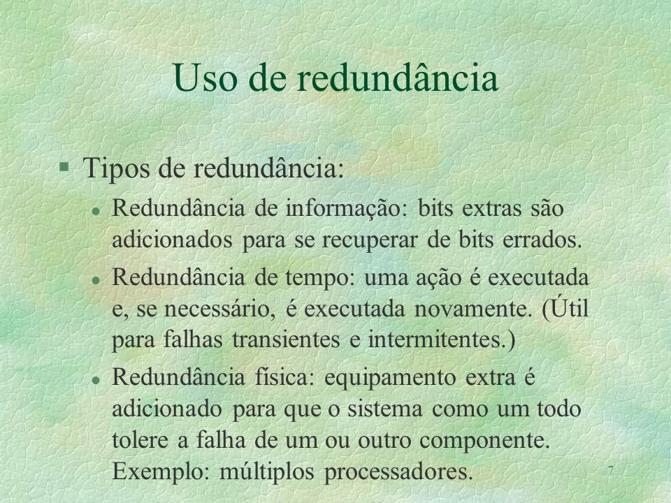 7 Uso de redundância §Tipos de redundância: l Redundância de informação: bits extras são adicionados para se recuperar de bits errados. l Redundância
