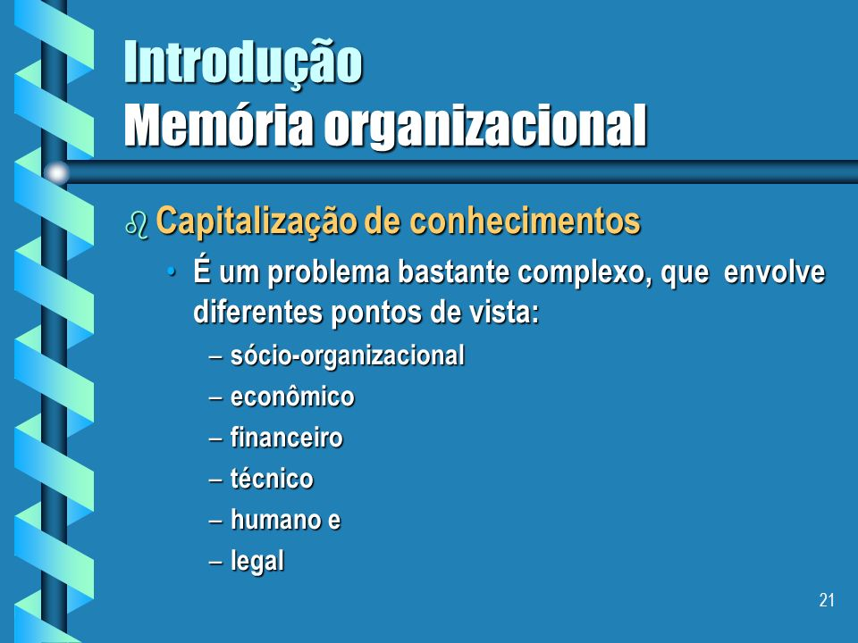 20 Introdução Memória organizacional b A capitalização de conhecimentos requer: a gestão dos recursos de conhecimentos da empresa no intuito de facili