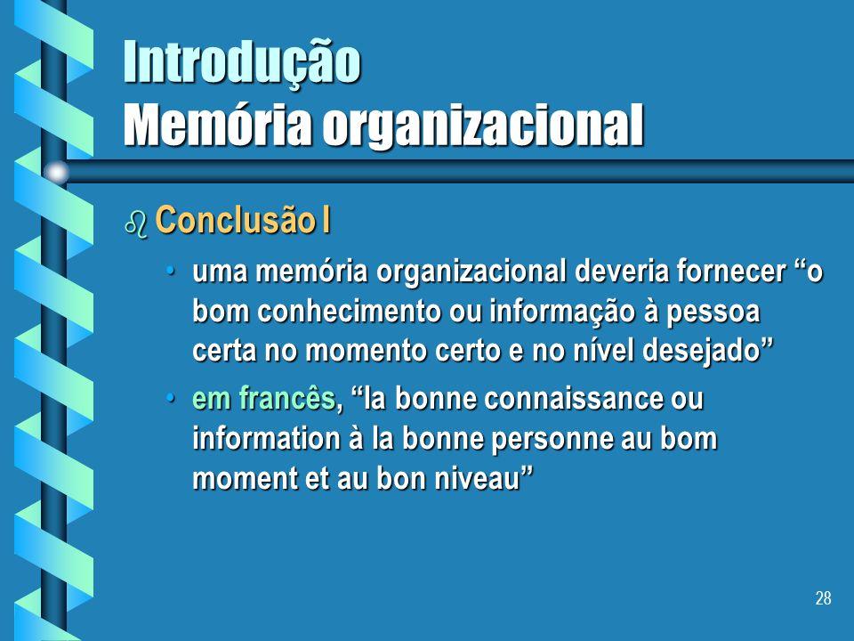 27 Introdução Memória organizacional b Tipos de conhecimentos em uma empresa explícitos explícitos tácitos tácitos b Por que é importante identificar